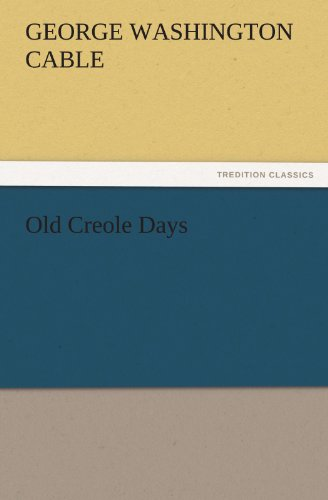 Old Creole Days TREDITION CLASSICS: George Washington Cable