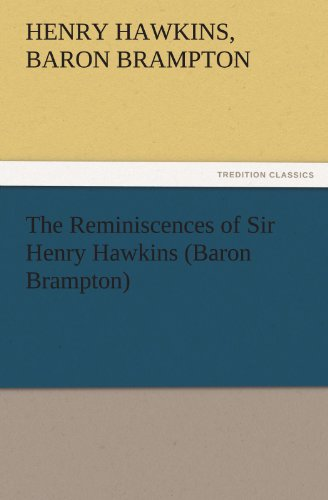 The Reminiscences of Sir Henry Hawkins Baron Brampton TREDITION CLASSICS: Henry Hawkins, Baron ...