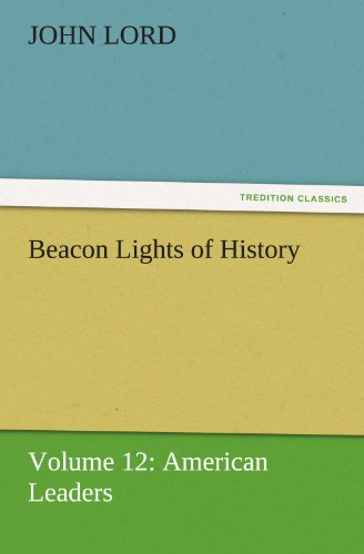 9783842425767: Beacon Lights of History: Volume 12: American Leaders (TREDITION CLASSICS)