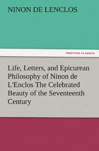 9783842425859: Life, Letters, and Epicurean Philosophy of Ninon de L'Enclos The Celebrated Beauty of the Seventeenth Century (TREDITION CLASSICS)