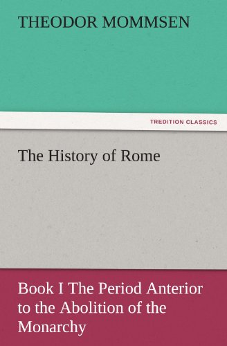 The History of Rome Book I The Period Anterior to the Abolition of the Monarchy TREDITION CLASSICS:...