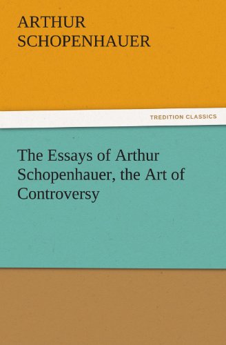 The Essays of Arthur Schopenhauer, the Art of Controversy (TREDITION CLASSICS) (9783842426139) by Arthur Schopenhauer
