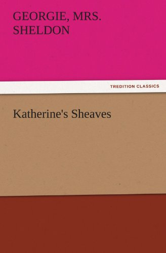 Katherines Sheaves TREDITION CLASSICS: Georgie, Mrs. Sheldon