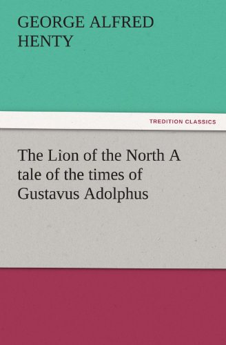 9783842427594: The Lion of the North A tale of the times of Gustavus Adolphus (TREDITION CLASSICS)