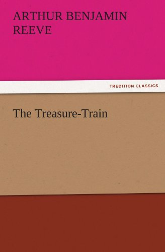 The Treasure-Train TREDITION CLASSICS: Arthur Benjamin Reeve