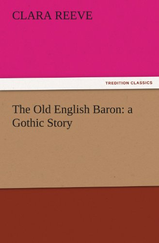 The Old English Baron a Gothic Story TREDITION CLASSICS: Clara Reeve