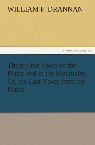 Thirty-One Years on the Plains and in the Mountains, Or, the Last Voice from the Plains TREDITION ...