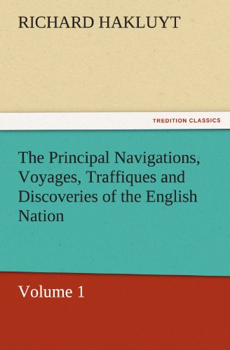 9783842429444: The Principal Navigations, Voyages, Traffiques and Discoveries of the English Nation: Volume 1 (TREDITION CLASSICS)
