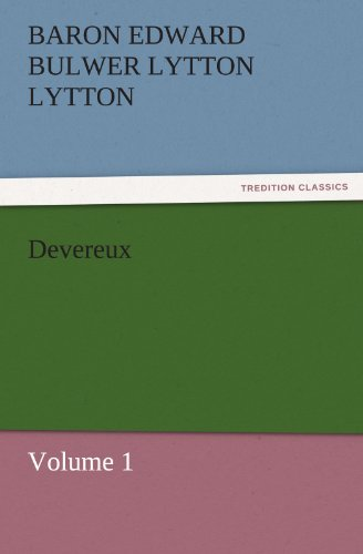 Devereux Volume 1 TREDITION CLASSICS: Baron Edward Bulwer Lytton Lytton