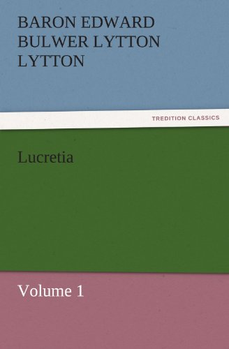 Lucretia Volume 1 TREDITION CLASSICS: Baron Edward Bulwer Lytton Lytton