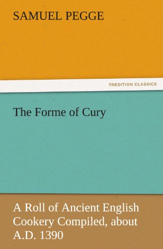 9783842432789: The Forme of Cury: A Roll of Ancient English Cookery Compiled, about A.D. 1390 (TREDITION CLASSICS)