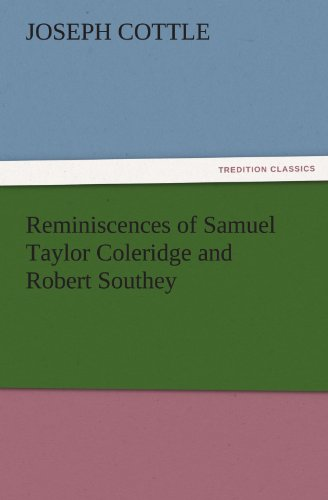 Reminiscences of Samuel Taylor Coleridge and Robert Southey TREDITION CLASSICS: Joseph Cottle