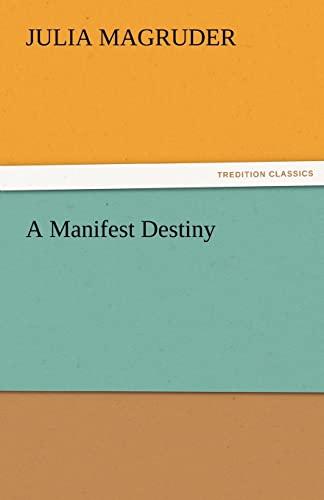 A Manifest Destiny TREDITION CLASSICS: Julia Magruder
