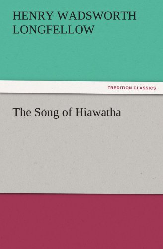 The Song of Hiawatha TREDITION CLASSICS: Henry Wadsworth Longfellow