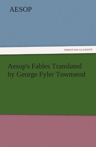 Aesops Fables Translated by George Fyler Townsend: Aesop