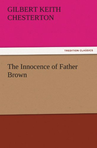 The Innocence of Father Brown TREDITION CLASSICS: Gilbert Keith Chesterton