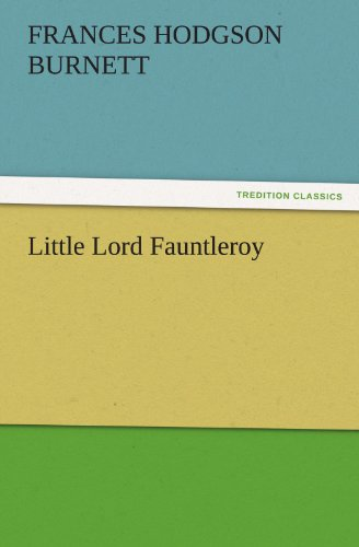 Little Lord Fauntleroy (TREDITION CLASSICS) (9783842437883) by Frances Hodgson Burnett