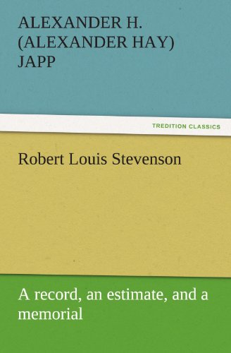 Robert Louis Stevenson A record, an estimate, and a memorial TREDITION CLASSICS: Alexander H. ...