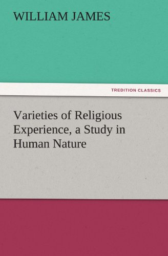 Varieties of Religious Experience, a Study in Human Nature: William James