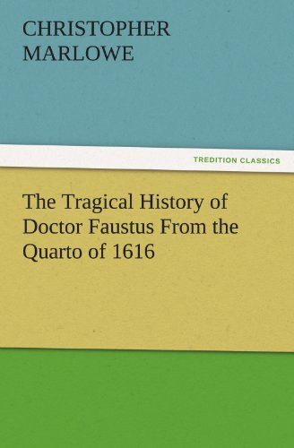 9783842438729: The Tragical History of Doctor Faustus From the Quarto of 1616 (TREDITION CLASSICS)