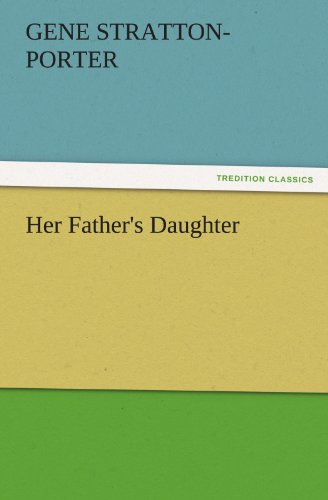 Her Fathers Daughter TREDITION CLASSICS: Gene Stratton-Porter