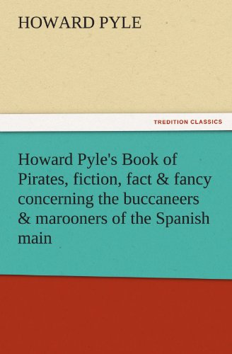 Howard Pyle's Book of Pirates, fiction, fact: Howard Pyle