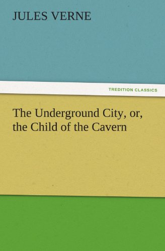 9783842439375: The Underground City, or, the Child of the Cavern (TREDITION CLASSICS)