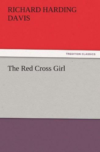 The Red Cross Girl (TREDITION CLASSICS): Davis, Richard Harding