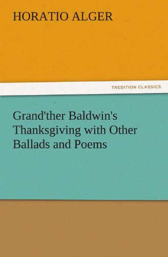 Grandther Baldwins Thanksgiving with Other Ballads and Poems TREDITION CLASSICS: Horatio Alger