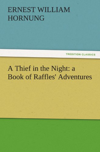 A Thief in the Night a Book of Raffles Adventures TREDITION CLASSICS: Ernest William Hornung