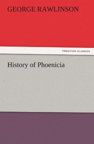 History of Phoenicia TREDITION CLASSICS: George Rawlinson