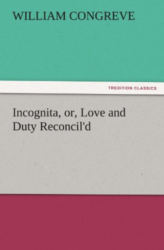 Incognita, or, Love and Duty Reconcil'd (TREDITION: William Congreve
