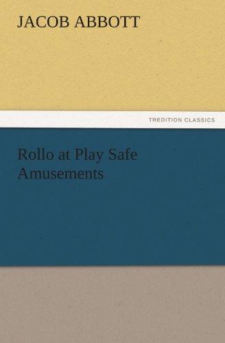 Rollo at Play Safe Amusements TREDITION CLASSICS: Jacob Abbott