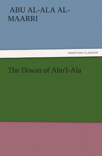 The Diwan of Abu'l-Ala (TREDITION CLASSICS) (3842443749) by Abu al-Ala al-Maarri