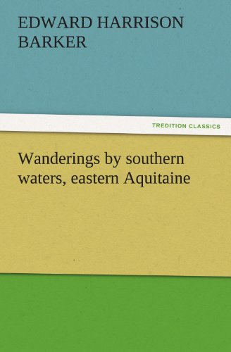 Wanderings by southern waters, eastern Aquitaine TREDITION CLASSICS: Edward Harrison Barker