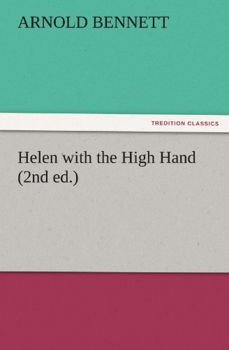 Helen with the High Hand 2nd ed. TREDITION CLASSICS: Arnold Bennett