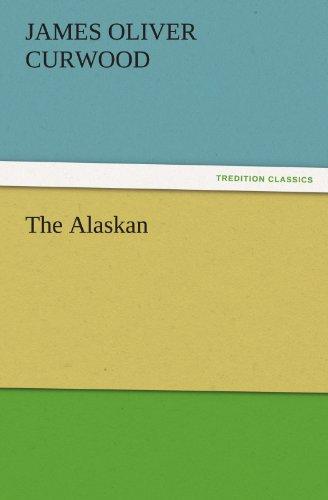 The Alaskan TREDITION CLASSICS: James Oliver Curwood