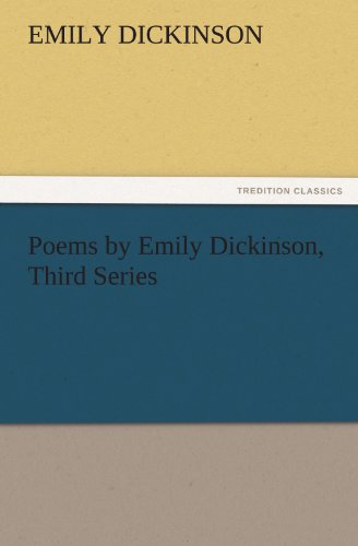 Poems by Emily Dickinson, Third Series (TREDITION CLASSICS) (384244608X) by Dickinson, Emily