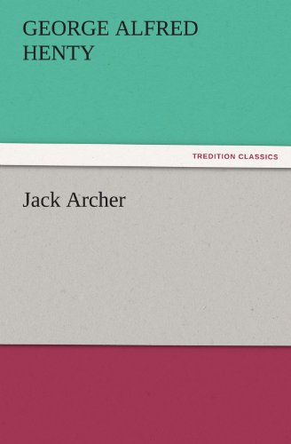Jack Archer TREDITION CLASSICS: George Alfred Henty