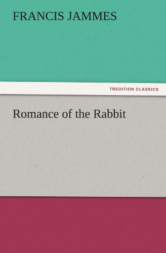 Romance of the Rabbit TREDITION CLASSICS: Francis Jammes
