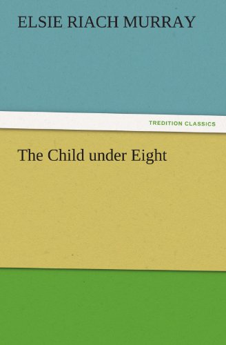 The Child under Eight TREDITION CLASSICS: Elsie Riach Murray
