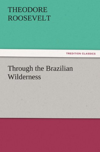 9783842449800: Through the Brazilian Wilderness (TREDITION CLASSICS)
