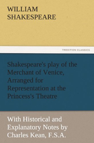 9783842450059: Shakespeare's play of the Merchant of Venice, Arranged for Representation at the Princess's Theatre: With Historical and Explanatory Notes by Charles Kean, F.S.A. (TREDITION CLASSICS)