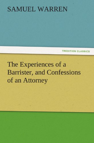 9783842450998: The Experiences of a Barrister, and Confessions of an Attorney (TREDITION CLASSICS)