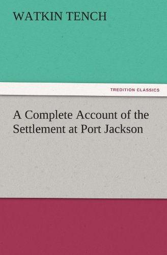 A Complete Account of the Settlement at Port Jackson TREDITION CLASSICS: Watkin Tench