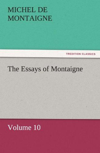 The Essays of Montaigne - Volume 10 TREDITION CLASSICS: Michel De Montaigne