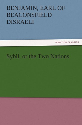 Sybil, or the Two Nations: Benjamin, Earl of Beaconsfield Disraeli