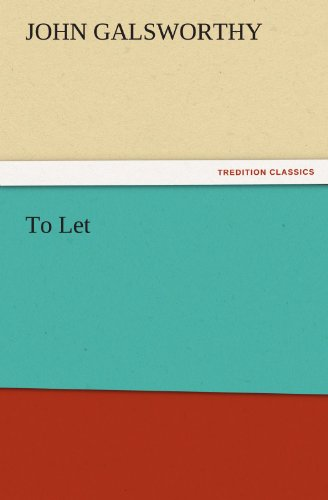 To Let TREDITION CLASSICS: John Galsworthy