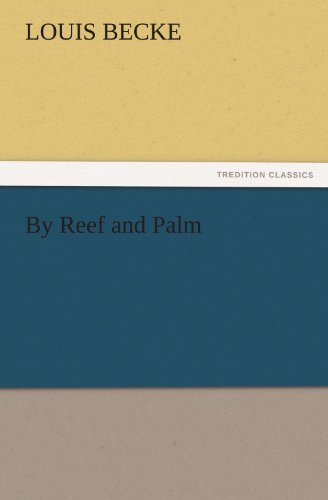 By Reef and Palm TREDITION CLASSICS: Louis Becke