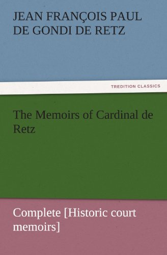 The Memoirs of Cardinal de Retz - Complete Historic court memoirs TREDITION CLASSICS: Jean Francois...